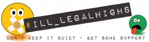#Ill-legal highs - don't keep quiet banner