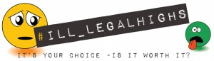 #Ill-legal highs - It's your choice
