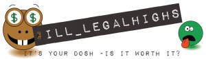 #Ill-legal highs - It's your dosh