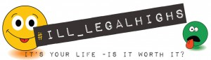 #Ill-legal highs - It's your life