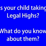 Is your child taking Legal Highs What do you know about them (blue)