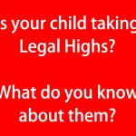 Is your child taking Legal Highs What do you know about them (red)