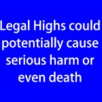 Legal Highs could potentially cause serious harm or even death (blue)