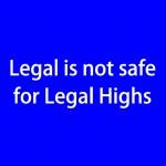 Legal Highs is not safe for legal highs (blue)