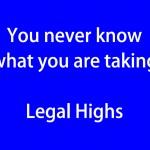 You never know what you are taking Legal Highs (blue)