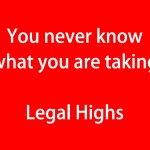 You never know what you are taking Legal Highs (red)